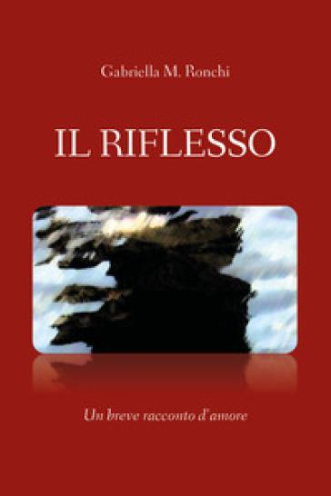 Il riflesso - Gabriella Marchi |