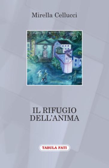 Il rifugio dell'anima - Mirella Cellucci |