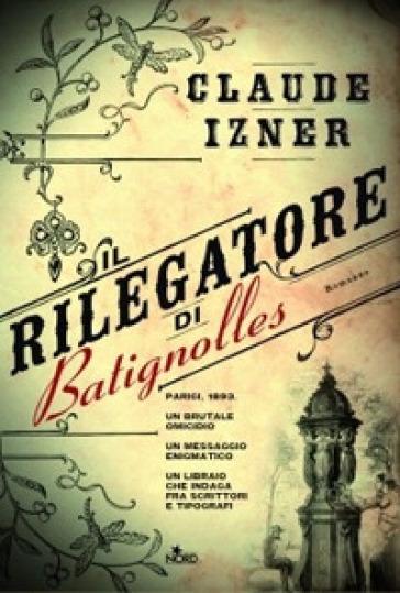 Il rilegatore di Batignolles - Claude Izner  
