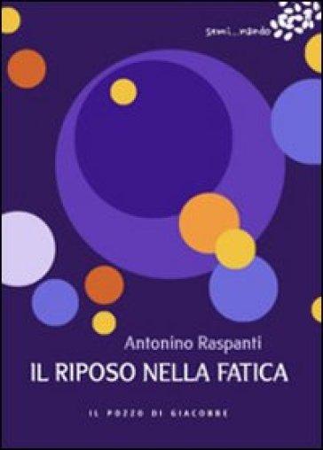 Il riposo nella fatica - Antonino Raspanti |