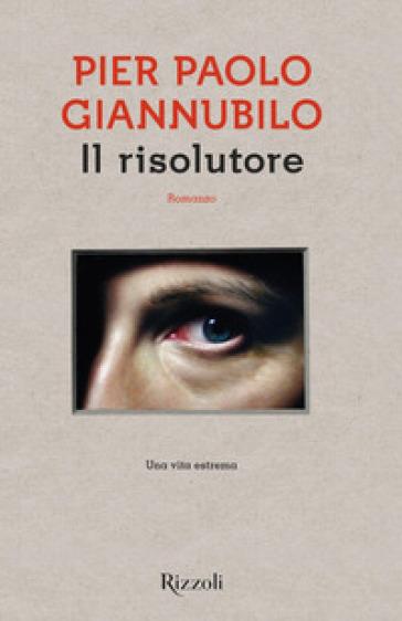 Il risolutore - Pier Paolo Giannubilo  