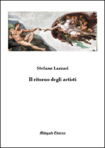Il ritorno degli artisti - Stefano Lazzari |