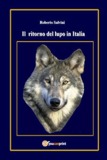 Il ritorno del lupo in Italia - Roberto Salvini |