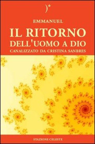 Il ritorno dell'uomo a Dio - Cristina Sanbres |