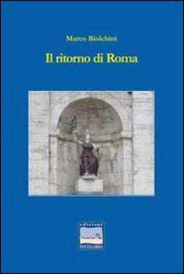 Il ritorno di Roma - Marco Biolchini  