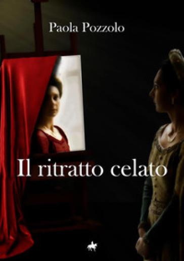 Il ritratto celato - Paola Pozzolo  