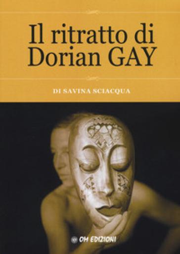 Il ritratto di Dorian Gay - Savina Sciacqua   Kritjur.org