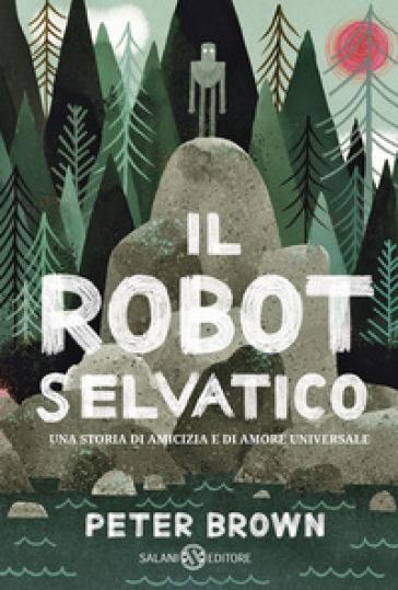 Il robot selvatico - Peter Brown | Rochesterscifianimecon.com