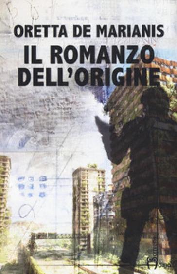 Il romanzo dell'origine - Oretta De Marianis pdf epub