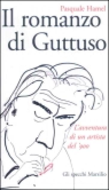 Il romanzo di Guttuso - Pasquale Hamel  