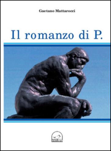 Il romanzo di P. - Gaetano Mattarocci |