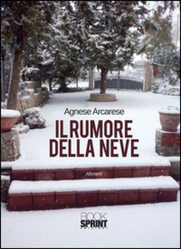 Il rumore della neve - Agnese Arcarese   Kritjur.org