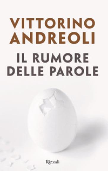 Il rumore delle parole - Vittorino Andreoli |