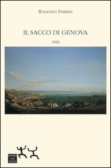 Il sacco di Genova. 1849 - Rolando Fabrini  