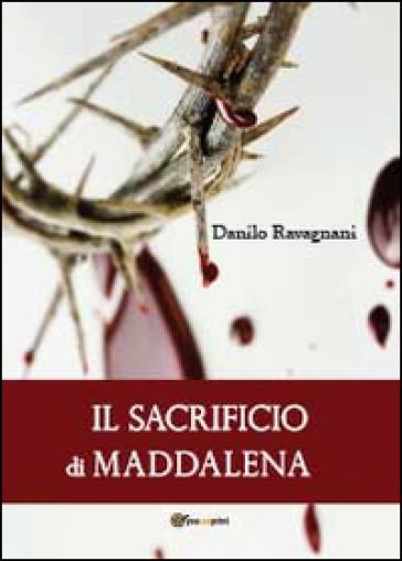 Il sacrificio di Maddalena - Danilo Ravagnani | Jonathanterrington.com