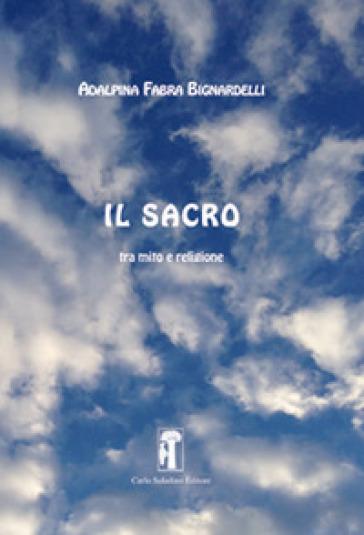 Il sacro. Tra mito e religione - Adalpina Fabra Bignardelli |