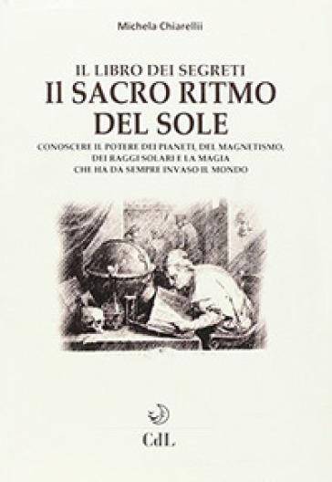 Il sacro ritmo del sole - Michela Chiarelli |