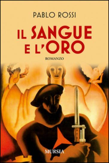Il sangue e l'oro - Pablo Rossi |
