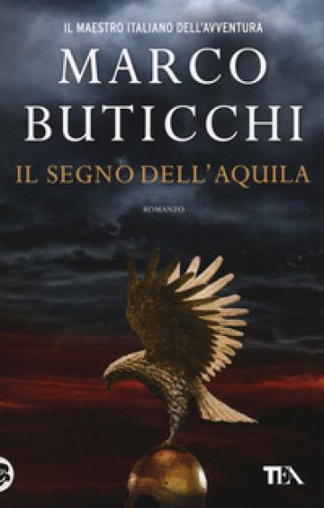 Il segno dell'aquila - Marco Buticchi | Rochesterscifianimecon.com