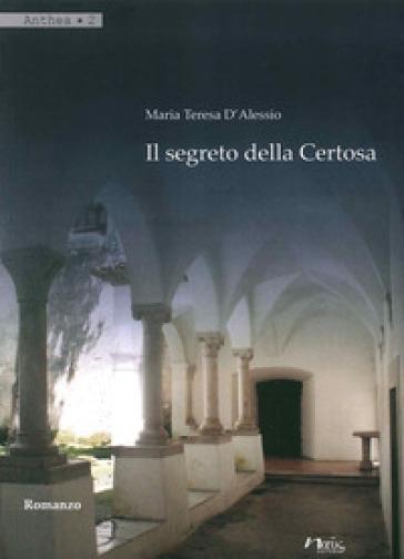 Il segreto della Certosa - Maria Teresa D'Alessio |