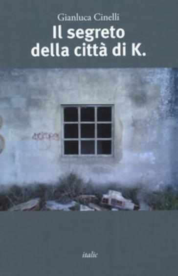 Il segreto della città di K. - Gianluca Cinelli | Kritjur.org