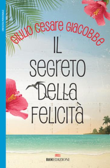 Il segreto della felicità - Giulio Cesare Giacobbe | Thecosgala.com