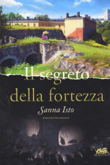 Il segreto della fortezza - Sanna Isto |