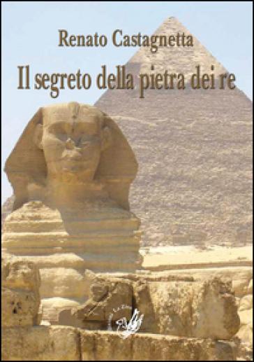Il segreto della pietra dei re - Renato Castagnetta | Ericsfund.org