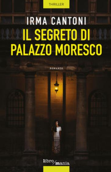 Il segreto di Palazzo Moresco - Irma Cantoni |