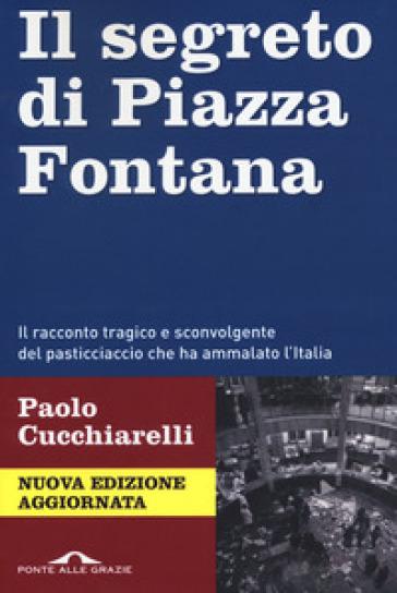 Il segreto di Piazza Fontana - Paolo Cucchiarelli |