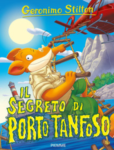 Il segreto di Porto Tanfoso - Geronimo Stilton | Thecosgala.com