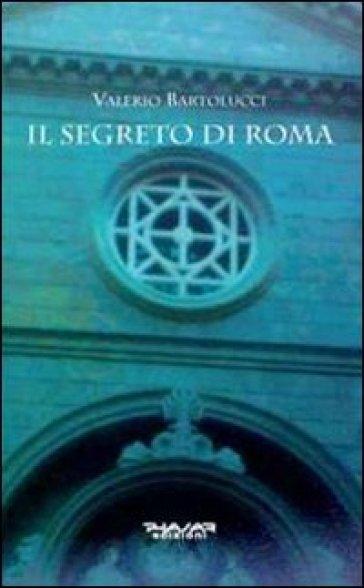 Il segreto di Roma - Valerio Bartolucci  
