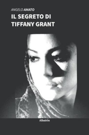 Il segreto di Tiffany Grant - Angelo Amato |