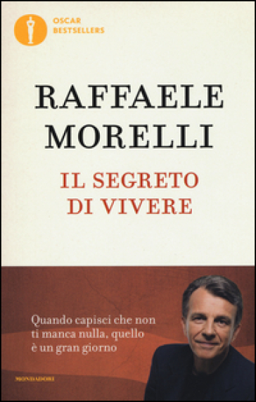 Il segreto di vivere. - Raffaele Morelli |