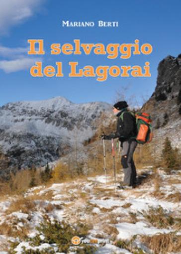 Il selvaggio del Lagorai - Mariano Berti |