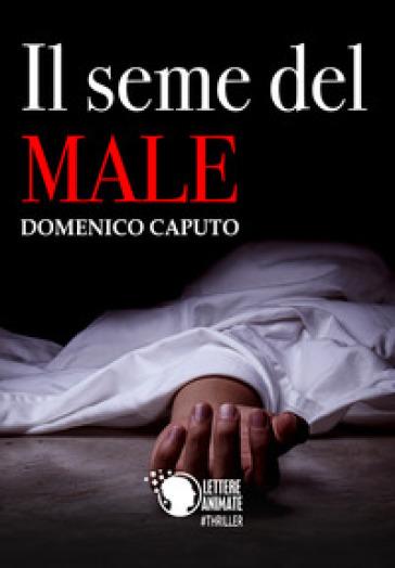 Il seme del male - Domenico Caputo  
