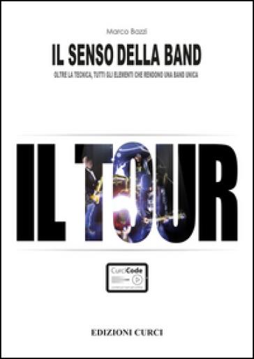 Il senso della band. Il tour - Marco Bazzi | Rochesterscifianimecon.com