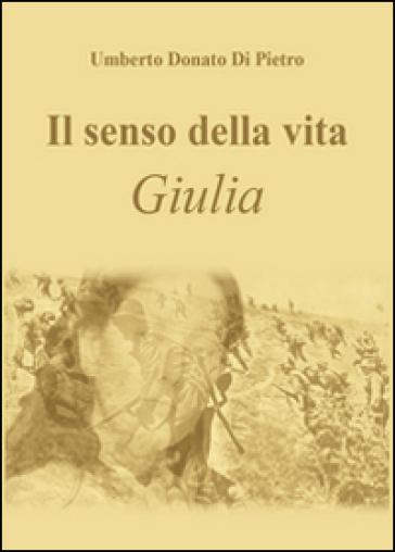 Il senso della vita. Giulia - Umberto Donato Di Pietro   Kritjur.org