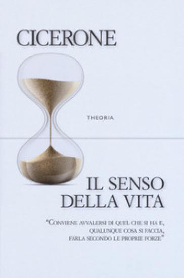 Il senso della vita - Marco Tullio Cicerone |