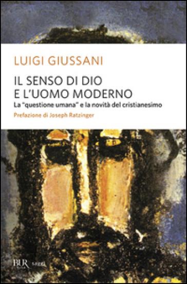 Il senso di Dio e l'uomo moderno - Luigi Giussani | Rochesterscifianimecon.com