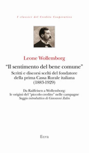«Il sentimento del bene comune». Scritti e discorsi scelti del fondatore della prima Cassa Rurale italiana (1883-1929) - Leone Wollemborg pdf epub