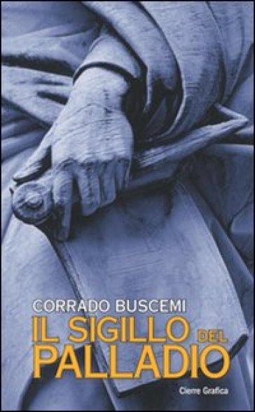 Il sigillo del Palladio - Corrado Buscemi |