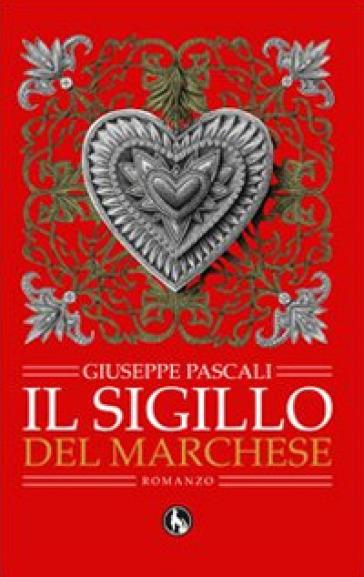 Il sigillo del marchese - Giuseppe Pascali |
