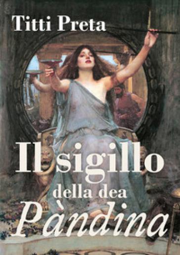 Il sigillo della dea Pàndina - Titti Preta |