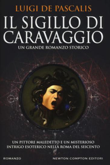 Il sigillo di Caravaggio - Luigi De Pascalis |