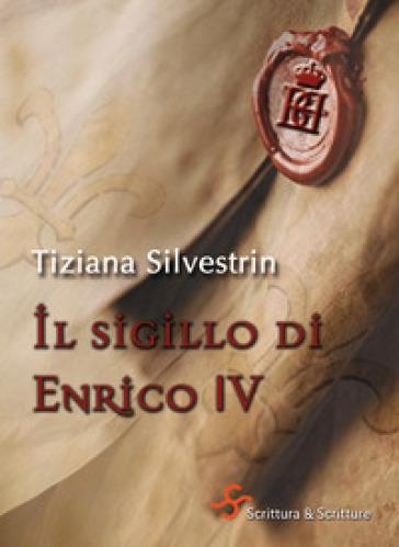Il sigillo di Enrico IV - Tiziana Silvestrin   Rochesterscifianimecon.com