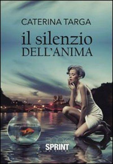 Il silenzio dell'anima - Caterina Targa |