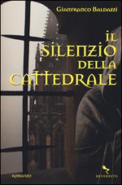 Il silenzio della cattedrale - Gianfranco Baldazzi