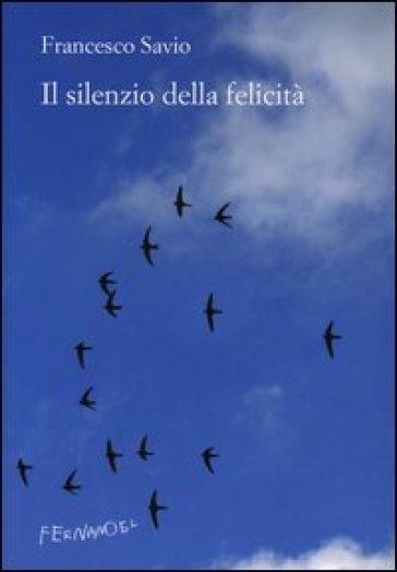 Il silenzio della felicità - Francesco Savio | Kritjur.org