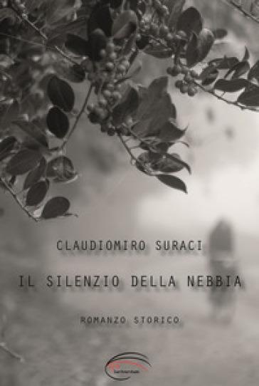 Il silenzio della nebbia - Claudiomiro Suraci pdf epub